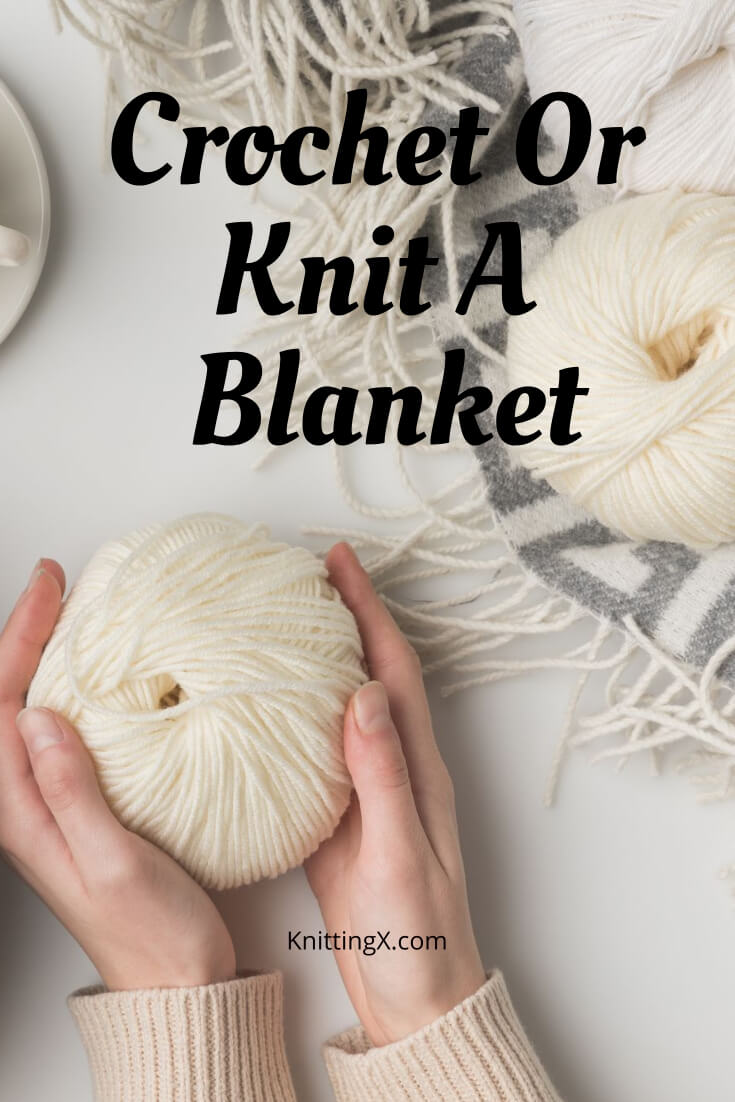 Should I crochet or knit a blanket?
