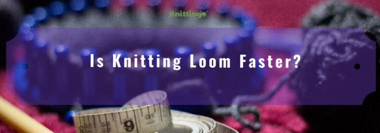 Is Knitting Loom Faster?