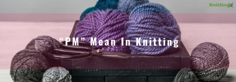 "What does ""PM"" mean in Knitting?"