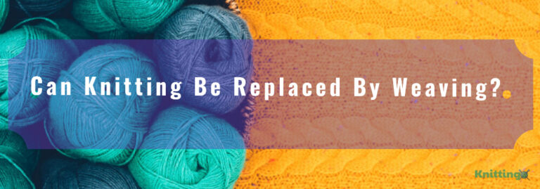 Can knitting be replaced by weaving?