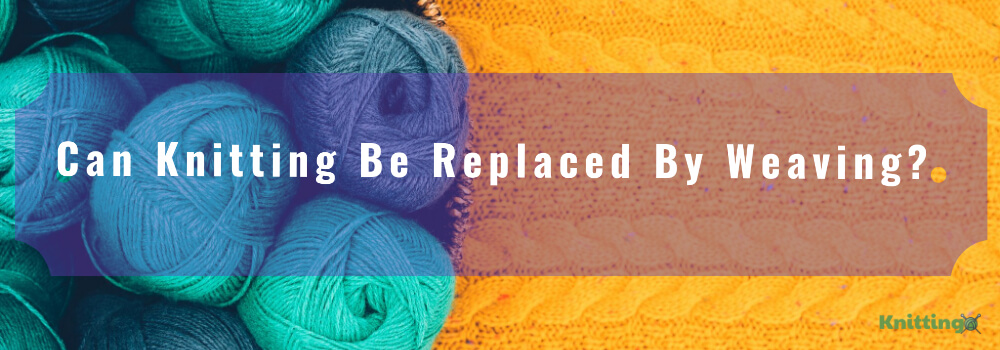 Can Knitting Be Replaced By Weaving