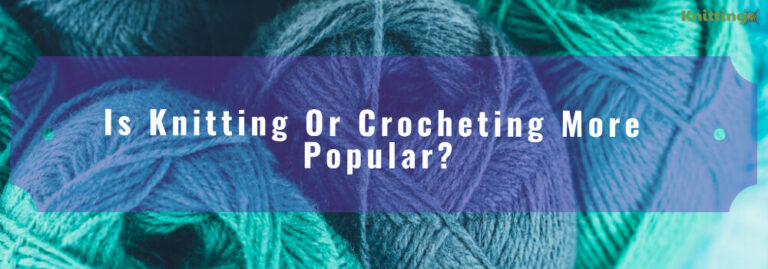 is knitting or crocheting more popular?