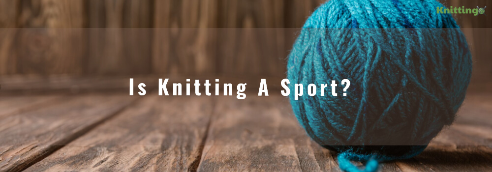 is-knitting-a-sport
